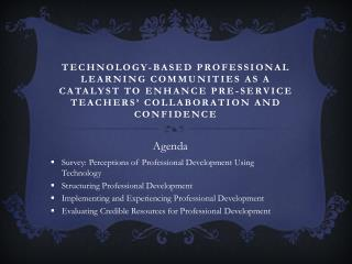 Agenda  Survey: Perceptions of Professional Development Using Technology