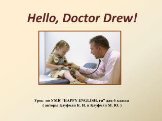 Hello, Doctor Drew!