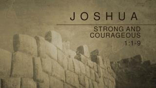Strong and courageous 1:1-9