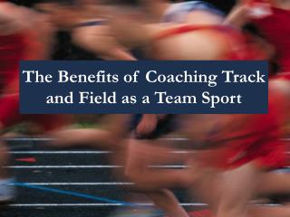 The Benefits of Coaching Track and Field as a Team Sport