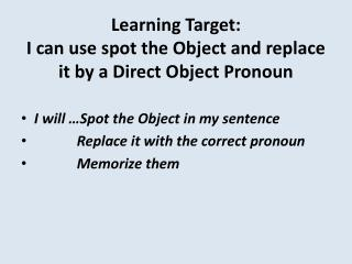 Learning Target:  I can use spot the Object and replace it by a Direct Object Pronoun