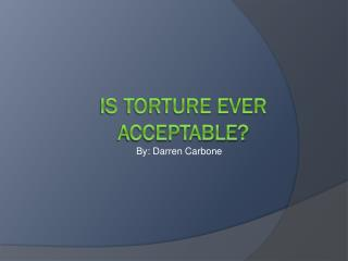 Is Torture ever acceptable?