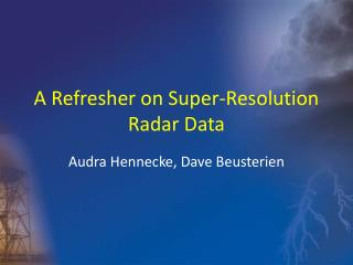 A Refresher on Super-Resolution Radar Data