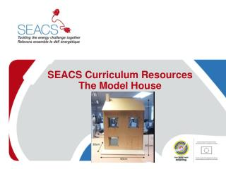 SEACS Curriculum Resources The Model House