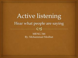 Active listening H ear what people are saying