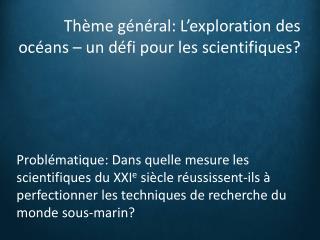Thème général: L'exploration des océans – un défi pour les scientifiques?