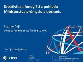 Kreativita a fondy EU zpohledu Ministerstva průmyslu a obchodu