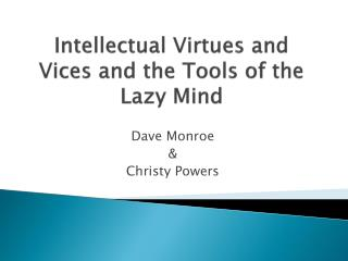 Intellectual  Virtues and Vices and the Tools of the Lazy  Mind