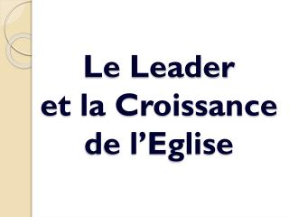 Le Leader  et la Croissance  de l'Eglise