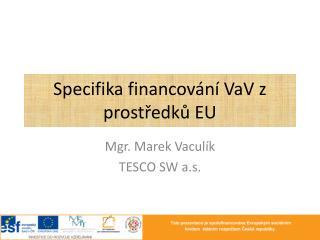 Specifika financov�n�  VaV  z prost?edk? EU