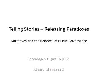 Telling  Stories –  Releasing P aradoxes Narratives and the  Renewal  of Public Governance