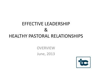EFFECTIVE LEADERSHIP & HEALTHY PASTORAL RELATIONSHIPS