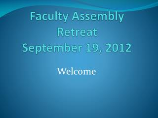Faculty Assembly Retreat  September 19, 2012