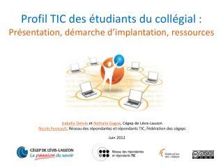 Profil TIC des �tudiants du coll�gial : Pr�sentation, d�marche d�implantation, ressources