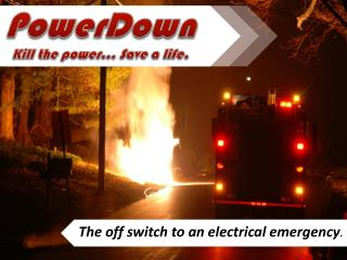 PowerDown Kill the power… Save a life.