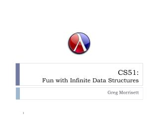CS51:  Fun with Infinite Data Structures
