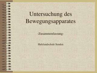 Untersuchung des Bewegungsapparates  -Zusammenfassung-  Hufelandschule Senden