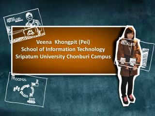 Veena   Khongpit (Pei) School of Information Technology Sripatum  University  Chonburi  Campus