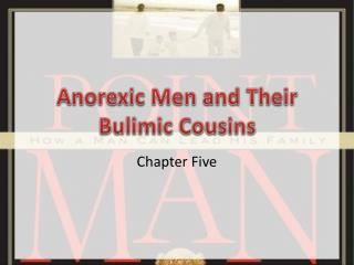 Anorexic Men and Their Bulimic Cousins