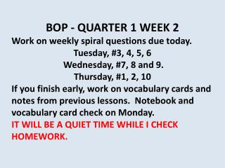 BOP - QUARTER 1 WEEK 2   Work on weekly spiral questions due  today.   Tuesday, #3, 4, 5, 6