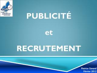 PUBLICITÉ et  RECRUTEMENT