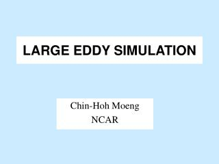 LARGE EDDY SIMULATION