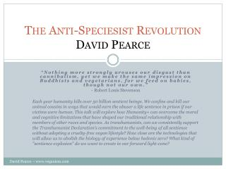The Anti- Speciesist Revolution David Pearce