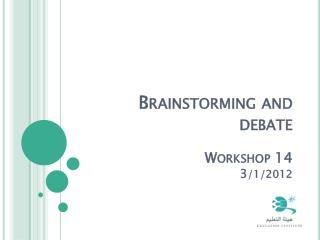 Brainstorming and debate  Workshop 14 3 /1/2012