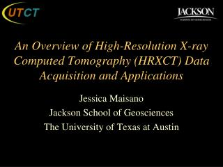 Jessica  Maisano Jackson School of Geosciences The University of Texas at Austin