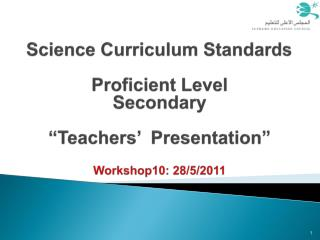 "Science Curriculum Standards Proficient Level  Secondary ""Teachers'  Presentation"""