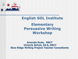 English SOL Institute Elementary  Persuasive Writing  Workshop
