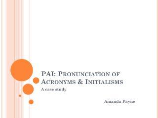 PAI: Pronunciation of Acronyms &  Initialisms
