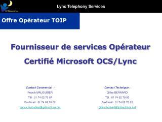 Contact Commercial   :  Franck MALOUBIER Tél : 01 74 02 70  07 Fax2mail : 01 74 02 70 02