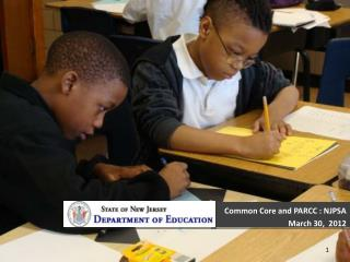 Common Core and PARCC :  NJPSA  March 30,  2012