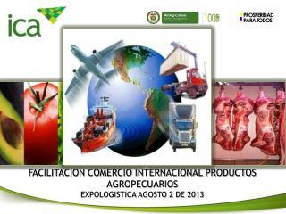 FACILITACION COMERCIO INTERNACIONAL PRODUCTOS  AGROPECUARIOS EXPOLOGISTICA AGOSTO 2 DE 2013