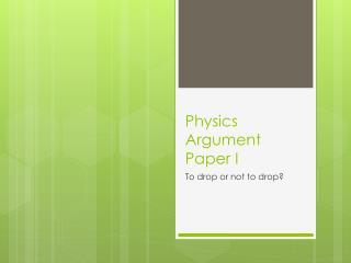 Physics Argument Paper I