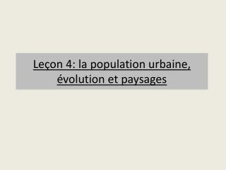 Leçon 4: la population urbaine, évolution et paysages