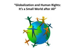 """Globalization and Human  Rights: It's  a Small World after All"""