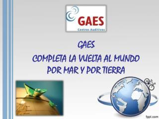 GAES  COMPLETA LA VUELTA AL MUNDO POR MAR Y POR TIERRA