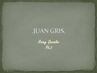 .JUAN GRIS.