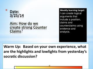 Date:  3/25/ 14 Aim: How do we create strong Counter Claims ?