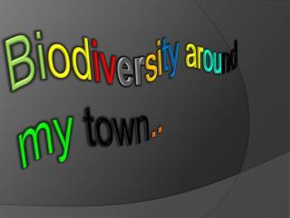 Bi od iv er si ty ar ou nd my town ..