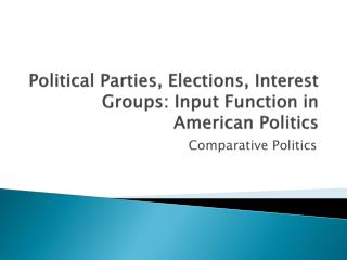 Political Parties, Elections, Interest Groups: Input Function in American Politics