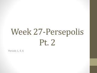 Week 27-Persepolis Pt. 2
