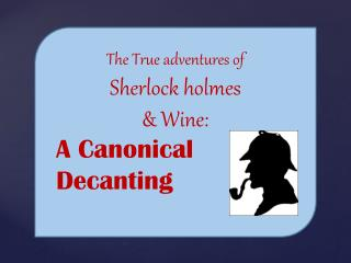 The True adventures of Sherlock  holmes & Wine: A Canonical Decanting