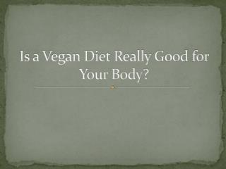 Is a Vegan Diet Really  G ood for Your Body?