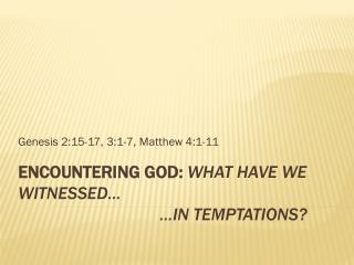 Encountering God:  What have we witnessed… … in temptations?