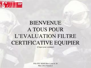 BIENVENUE  A TOUS POUR L'EVALUATION FILTRE CERTIFICATIVE EQUIPIER ( Cliquer pour continuer)