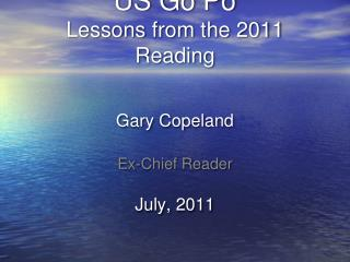US Go Po       Lessons from the 2011 Reading Gary Copeland   July, 2011