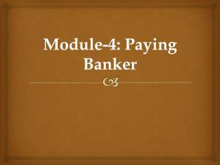 Module-4: Paying Banker